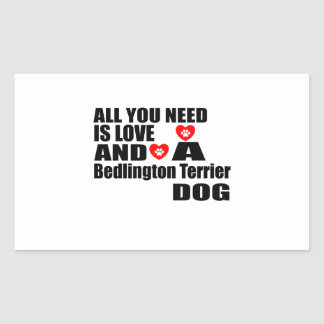ALL YOU NEED IS LOVE Bedlington Terrier DOGS DESIG Rectangular Sticker