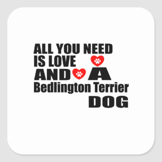 ALL YOU NEED IS LOVE Bedlington Terrier DOGS DESIG Square Sticker