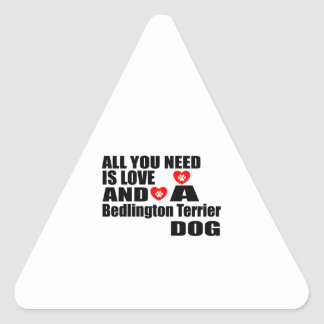 ALL YOU NEED IS LOVE Bedlington Terrier DOGS DESIG Triangle Sticker