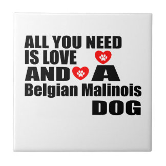 ALL YOU NEED IS LOVE Belgian Malinois DOGS DESIGNS Ceramic Tile