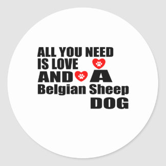 ALL YOU NEED IS LOVE Belgian Sheepdog DESIGNS Classic Round Sticker