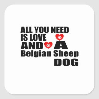 ALL YOU NEED IS LOVE Belgian Sheepdog DESIGNS Square Sticker
