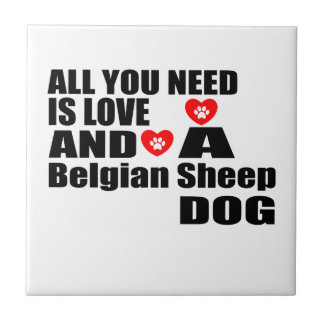 ALL YOU NEED IS LOVE Belgian Sheepdog DESIGNS Tile