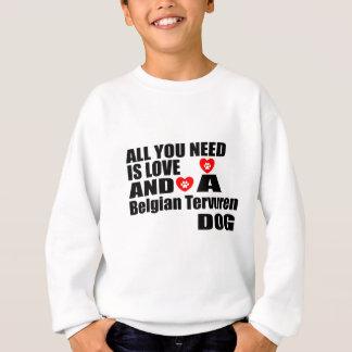 ALL YOU NEED IS LOVE Belgian Tervuren DOGS DESIGNS Sweatshirt