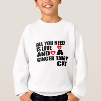 ALL YOU NEED IS LOVE GINGER TABBY CAT DESIGNS SWEATSHIRT