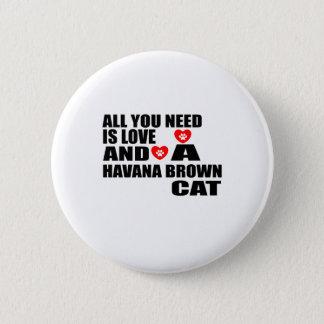 ALL YOU NEED IS LOVE HAVANA BROWN CAT DESIGNS 6 CM ROUND BADGE