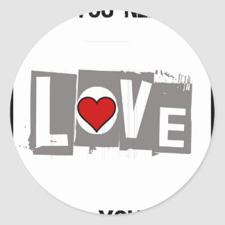 All You Need is Love Is all You Need Classic Round Sticker