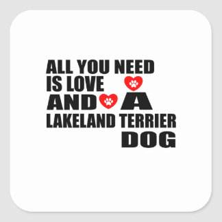 ALL YOU NEED IS LOVE LAKELAND TERRIER DOGS DESIGNS SQUARE STICKER