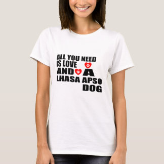 ALL YOU NEED IS LOVE LHASA APSO DOGS DESIGNS T-Shirt