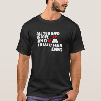 ALL YOU NEED IS LOVE LOWCHEN DOGS DESIGNS T-Shirt
