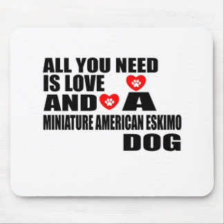 ALL YOU NEED IS LOVE MINIATURE AMERICAN ESKIMO DOG MOUSE PAD