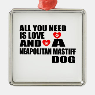 ALL YOU NEED IS LOVE NEAPOLITAN MASTIFF DOGS DESIG METAL ORNAMENT