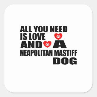 ALL YOU NEED IS LOVE NEAPOLITAN MASTIFF DOGS DESIG SQUARE STICKER