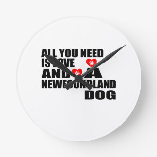 ALL YOU NEED IS LOVE NEWFOUNDLAND DOGS DESIGNS ROUND CLOCK