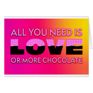 All you need is love or more chocolate card