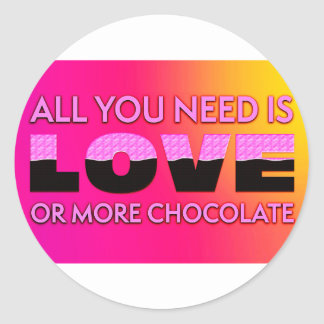 All you need is love or more chocolate classic round sticker