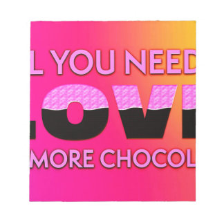 All you need is love or more chocolate notepad