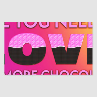 All you need is love or more chocolate rectangular sticker