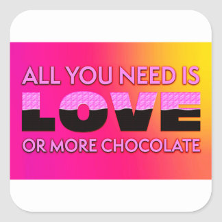 All you need is love or more chocolate square sticker
