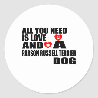 ALL YOU NEED IS LOVE PARSON RUSSELL TERRIER DOGS D CLASSIC ROUND STICKER