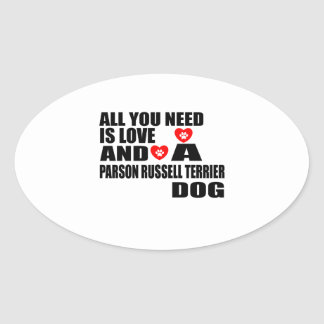 ALL YOU NEED IS LOVE PARSON RUSSELL TERRIER DOGS D OVAL STICKER