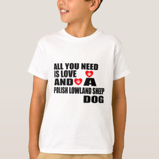 ALL YOU NEED IS LOVE POLISH LOWLAND SHEEPDOG DESIG T-Shirt