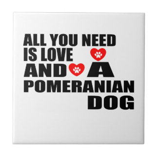 ALL YOU NEED IS LOVE POMERANIAN DOGS DESIGNS TILE