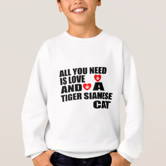 ALL YOU NEED IS LOVE TIGER SIAMESE CAT DESIGNS SWEATSHIRT