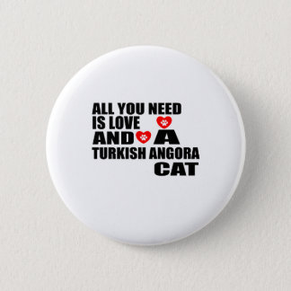 ALL YOU NEED IS LOVE TURKISH ANGORA CAT DESIGNS 6 CM ROUND BADGE