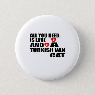 ALL YOU NEED IS LOVE TURKISH VAN CAT DESIGNS 6 CM ROUND BADGE