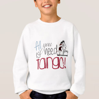 All you need is Tango quote Sweatshirt