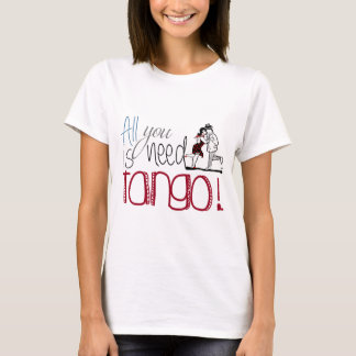 All you need is Tango quote T-Shirt