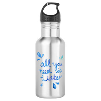 All You Need Is Water Stainless Steel Water Bottle