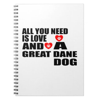 All You Need Love GREAT DANE Dogs Designs Notebook