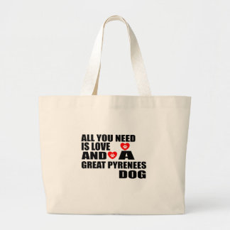 All You Need Love GREAT PYRENEES Dogs Designs Large Tote Bag