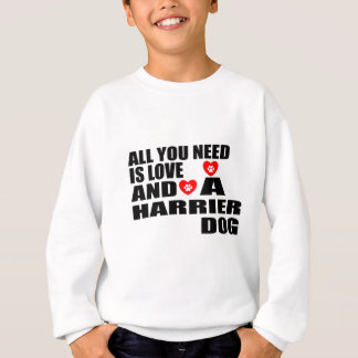 All You Need Love HARRIER Dogs Designs Sweatshirt