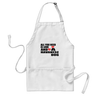 All You Need Love HAVANESE Dogs Designs Standard Apron