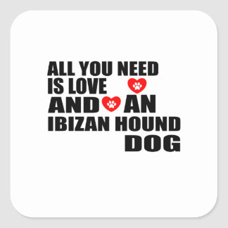 All You Need Love IBIZAN HOUND Dogs Designs Square Sticker