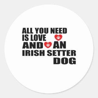 All You Need Love IRISH SETTER Dogs Designs Classic Round Sticker