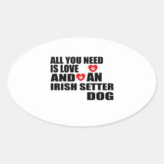 All You Need Love IRISH SETTER Dogs Designs Oval Sticker