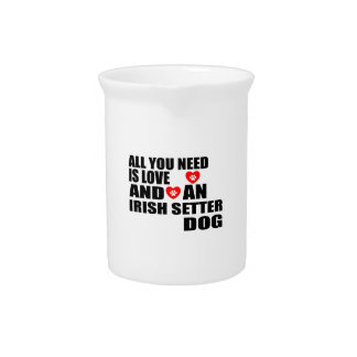 All You Need Love IRISH SETTER Dogs Designs Pitcher