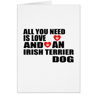 All You Need Love IRISH TERRIER Dogs Designs Card