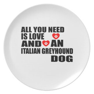 All You Need Love ITALIAN GREYHOUND Dogs Designs Plate