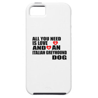 All You Need Love ITALIAN GREYHOUND Dogs Designs Tough iPhone 5 Case