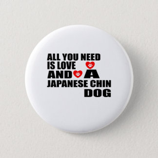All You Need Love JAPANESE CHIN Dogs Designs 6 Cm Round Badge