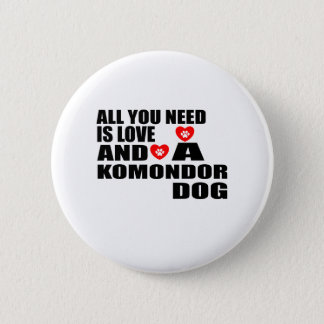 All You Need Love KOMONDOR Dogs Designs 6 Cm Round Badge
