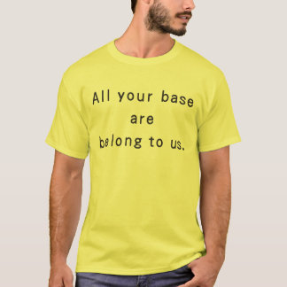 All your base are belong to us. T-Shirt