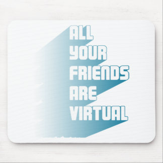 All your friends are virtual mouse mats
