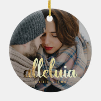 Alleluia Christ is Born Faux Gold Typography Photo Ceramic Ornament