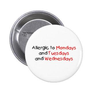 Allergic to Mondays Button